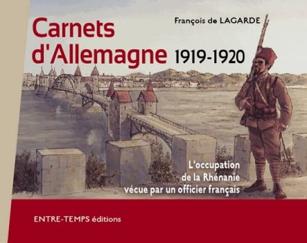 Carnets d'Allemagne 1919-1920 L'occupation de la Rhénanie vécue par un officier Français.