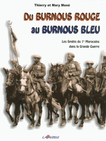 Du burnous rouge au burnous bleu Les spahis du 1e Marocain dans la Grande Guerre.