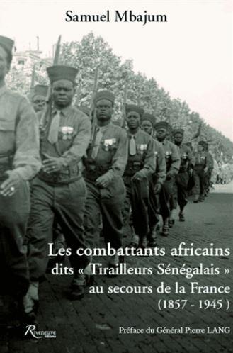 Les combattants africains dits Tirailleurs sénégalais au secours de la France (1857-1945)
