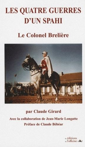 Les quatre guerres d'un Spahi - Le Colonel Brelière