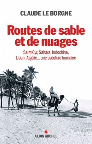 Routes de sable et de nuages - Saint-Cyr, Sahara, Indochine, Liban, Algérie... une aventure humaine