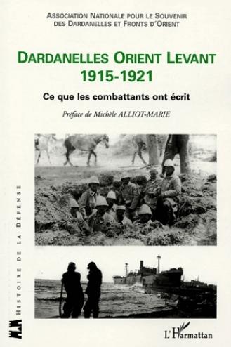 Dardanelles Orient Levant 1915-1921 - Ce que les combattants ont écrit