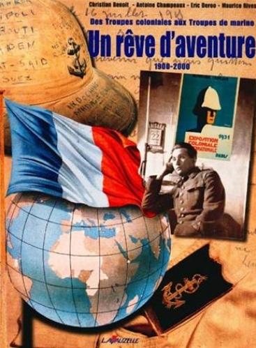 Des troupes coloniales aux troupes marines 1900-2000 un rêve d'aventure