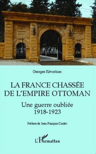 La France chassée de l'Empire ottoman - Une guerre oubliée 1918-1923
