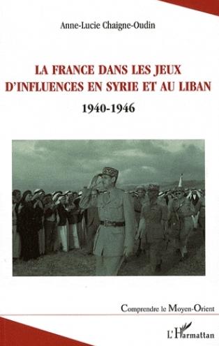 La France dans les jeux d'influences en Syrie et au Liban - (1940-1946)