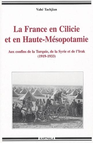 La France en Cilicie et en Haute-Mésopotamie - Aux confins de la Turquie, de la Syrie et de l'Irak (1919-1933)