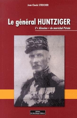 Le général Huntziger - L Alsacien du maréchal Pétain