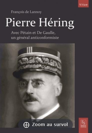 Pierre Hering - Un général anticonformiste avec Pétain et de Gaulle