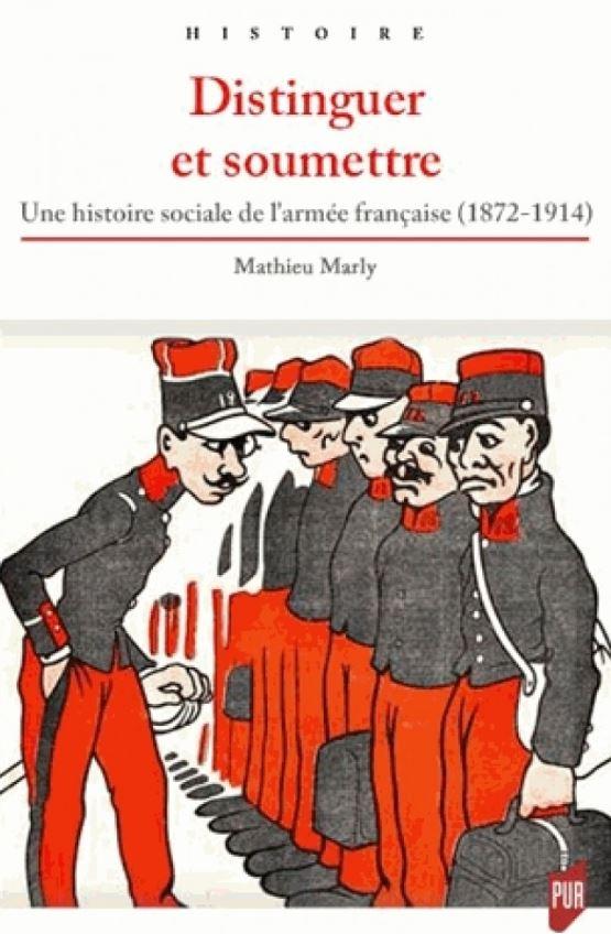 Livre histoire militaire: Distinguer et soumettre - Une histoire sociale de l'armée française 1872-1914