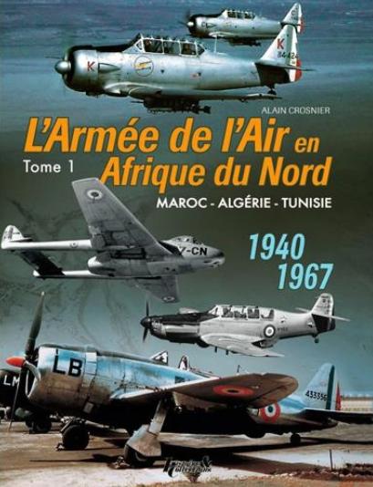 L'armée de l'air en afn t.1 - 1940-1967, maroc, algérie, tunisie 44,95€